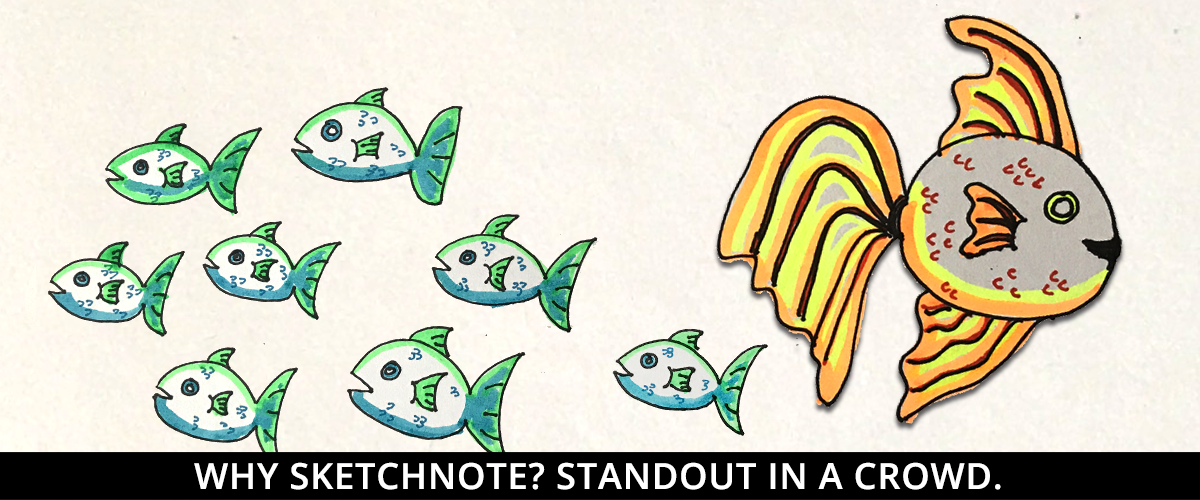 Why sketchnote? Standout in a crowd.